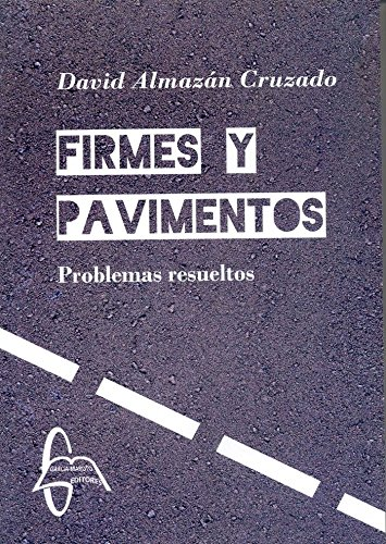 Firmes y Pavimentos: Problemas resueltos por David Almazán Cruzado