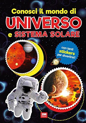 Conosci il mondo di universo e sistemi solari. Con adesivi. Ediz. a colori