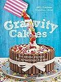 Gravity Cakes - Die besten Rezepte für schwerelose Kuchen - Jakki Friedman, Francesca Librae