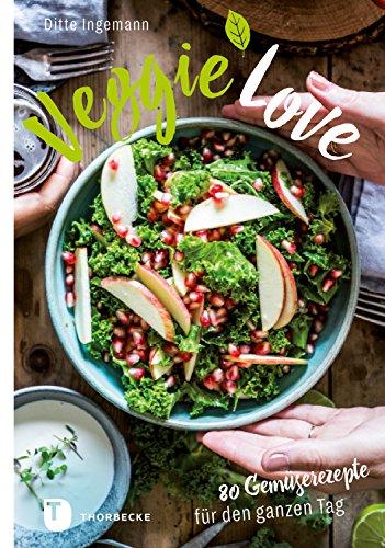 Veggie-Love: 80 Gemüserezepte für den ganzen Tag -