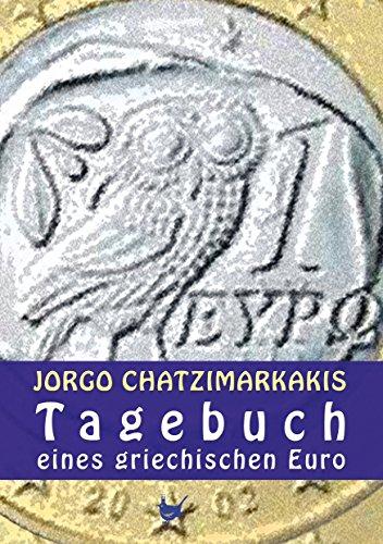 Tagebuch eines griechischen Euro: Eine europäische Geschichte