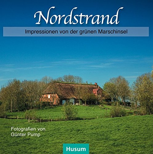 Nordstrand: Impressionen von der grünen Marschinsel