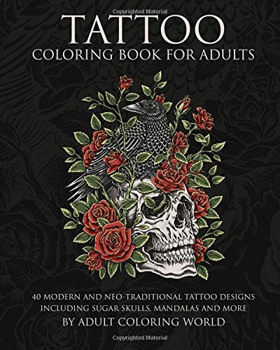 Tattoo Coloring Book for Adults: 40 Modern and Neo-Traditional Tattoo Designs Including Sugar Skulls, Mandalas and More: Volume 1 (Tattoo Coloring Books)