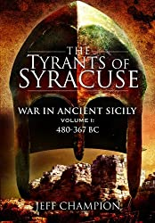 The Tyrants of Syracuse: 480-367 BC v. 1: War in Ancient Sicily by Jeff Champion (2010-11-24)
