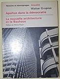 Apollon dans la démocratie - La nouvelle architecture et le Bauhaus.