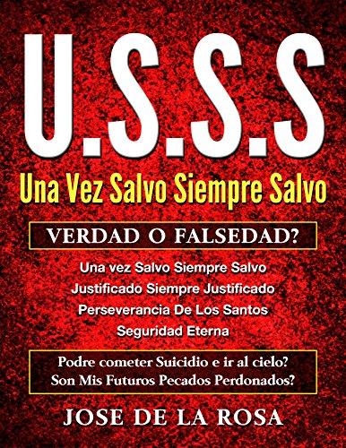 Una Vez Salvo Siempre Salvo Verdad O Falsedad: Seguridad Eterna por Jose De La Rosa