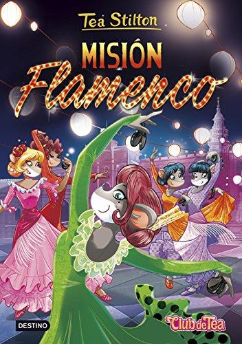 Misión Flamenco: Tea Stilton 16 por Tea Stilton