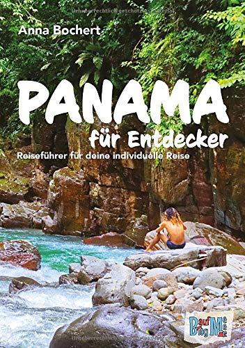 Panama für Entdecker: Reiseführer für deine individuelle Reise - Highlights, Routen, Infos, Checklisten uvm.