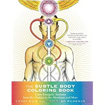 The Subtle Body Coloring Book: Learn Energetic Anatomy - from the Chakras to the Meridians and More (Colouring Books)