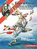 Eagle of Trieste Volume 1: The Man and His Aircraft: Gottfried von Banfield and the Naval Air War Over the Northern Adriatic in WWI