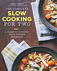 The Complete Slow Cooking for Two: Everything You Need to Make Easy and Excellent Slow-Cooked Meals