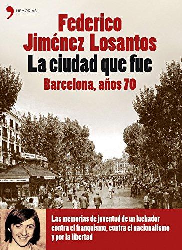 La ciudad que fue. Barcelona años 70 (Memorias (temas De Hoy))