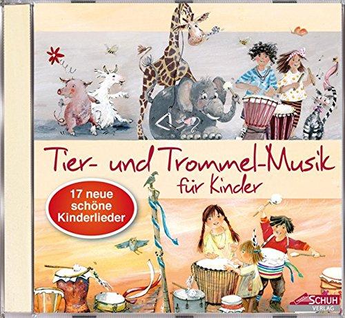 Tier- und Trommel-Musik für Kinder: 17 neue, schöne Kinderlieder (Hören - Singen - Bewegen - Klingen)