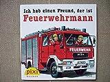 Ich hab einen Freund, der ist Feuerwehrmann - Pixi Bücher Nr. 1210
