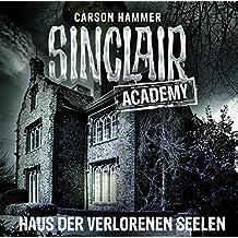 Sinclair Academy - Folge 07: Haus der verlorenen Seelen. (Die neuen Geisterjäger, Band 7)