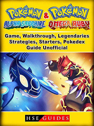 Pokemon Omega Ruby and Alpha Sapphire Game, Walkthrough, Legendaries,  Strategies, Starters, Pokedex, Guide Unofficial (English Edition)