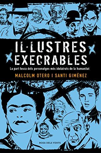 Il·lustres execrables: La part fosca dels personatges més idolatrats de la humanitat (NARRATIVA CATALANA)