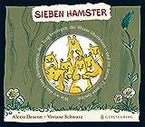 Alexis Deacon, Vviane  Schwarz: Sieben Hamster - Wie wir das Meer überquerten, den Berg bestiegen, die Wüste überlebten - und ein neues Zuhause fanden