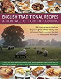 English Traditional Recipes: A Heritage of Food & Cooking: 160 Classic Recipes to Celebrate England's Great Culinary History, with Delicious Dishes to Represent the Best of Every County and Region