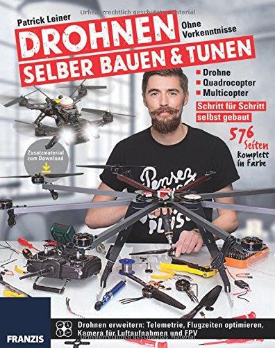 Ratgeber: Drohnen selber bauen & tunen - Schritt für Schritt selbst gebaut