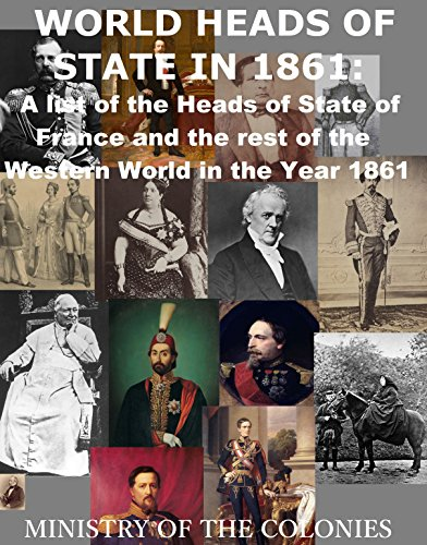 World Heads of States in 1861: A List of the Heads of State of France and the Rest of the Western World in the Year 1861 (English Edition) por Ministry of the Colonies