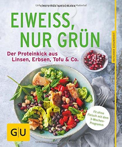 Image of Eiweiß, nur grün: Der Proteinkick aus Linsen, Erbsen, Tofu & Co. (GU Ratgeber Ernährung)