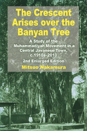 The Crescent Arises over the Banyan Tree: A Study of the Muhammadiyah Movement in a Central Javanese Town, c.1910s-2010 by Mitsuo Nakamura (2012-09-30)