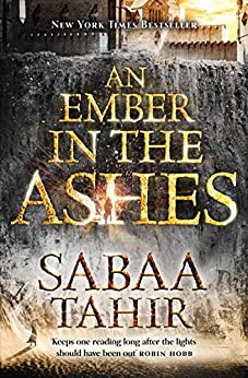 An Ember in the Ashes (An Ember in the Ashes, Book 1) by [Tahir, Sabaa]