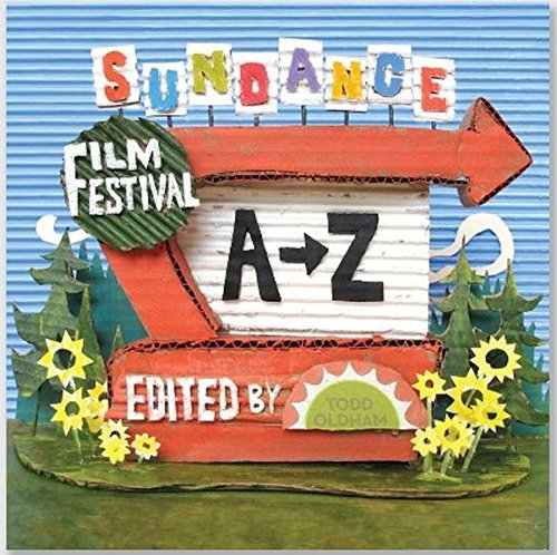 Sundance Film Festival A to Z by Todd Oldham (2013-04-22)