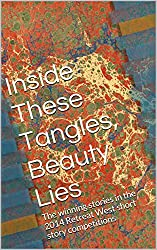 Inside These Tangles, Beauty Lies: The winning stories in the 2014 Retreat West short story competitions