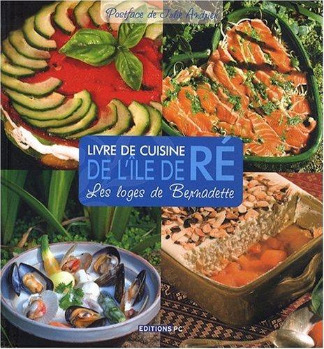 Livre de cuisine de l'Ile de Ré: Les loges de Bernadette