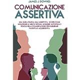Comunicazione Assertiva: Una guida pratica sull'Assertività. Scopri come migliorare le abilità sociali, acquisire…