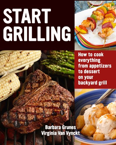 Start Grilling: How to Cook Everything from