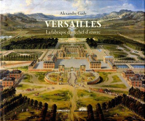 Versailles : La fabrique d'un chef-d'oeuvre par Alexandre Gady