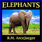 Elephants: A Picture Book of Amazing Nature Facts for Kids (Astounding Animals #2)