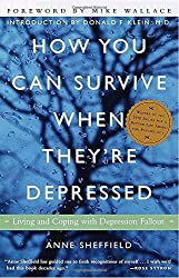 How You Can Survive When They're Depressed: Living and Coping with Depression Fallout by Anne Sheffield (1999-05-18)