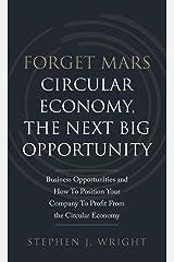 Forget Mars: Circular Economy, The Next Big Business Opportunity Gebundene Ausgabe