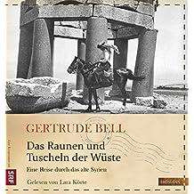 Das Raunen und Tuscheln der Wüste: Eine Reise durch das alte Syrien (Die Kühne Reisende)