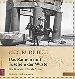 Das Raunen und Tuscheln der Wüste: Eine Reise durch das alte Syrien (Die Kühne Reisende) - Gertrude Bell