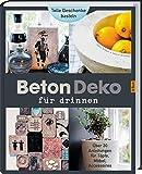 Beton - Deko für drinnen: Über 30 Anleitungen für Töpfe, Möbel, Accessoires.