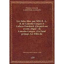 Les Jolies filles, par MM. É.-L. B. de Lamothe-Langon et Lafosse-Touchard. [On perd son avenir. (Sig