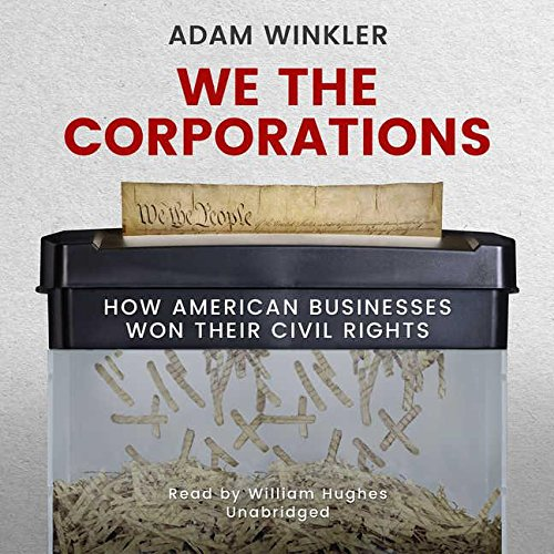 We the Corporations: How American Businesses Won Their Civil Rights por Adam Winkler