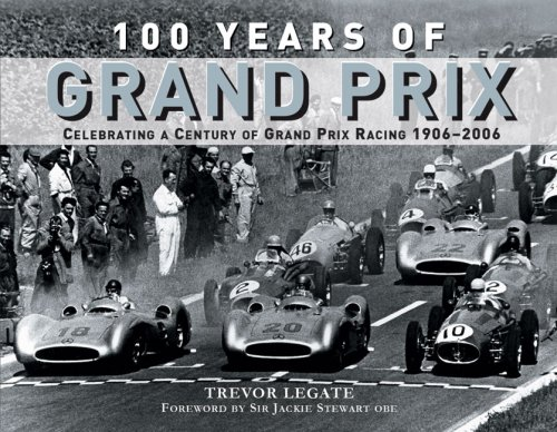 100 Years of Grand Prix: Celebrating a Century of Grand Prix Racing 1906-2006 por Trevor Legate