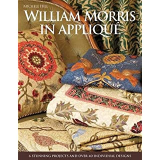 William Morris in Appliqué: Six Stunning Projects and Over Forty Individual Designs