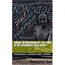 Gandhi: an Autobiography: The Story of my Experiments with Truth (English Edition)