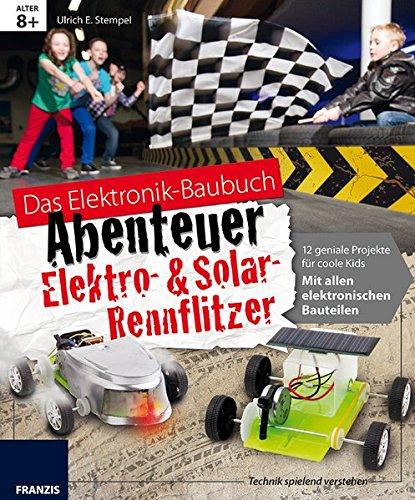 Preisvergleich Produktbild Das große Baubuch Abenteuer Elektro & Solar Rennflitzer: 13 spannende Autos zum Selberbauen inklusive aller elektronischer Bauteile für aufgeweckte ... Paket (Das Elektronik-Baubuch Abenteuer)
