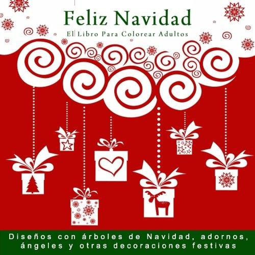 Feliz Navidad: El Libro Para Colorear Adultos: Disenos con arboles de Navidad, adornos, angeles y otras decoraciones festivas (Libros para colorear adultos navidad) por J D Ware