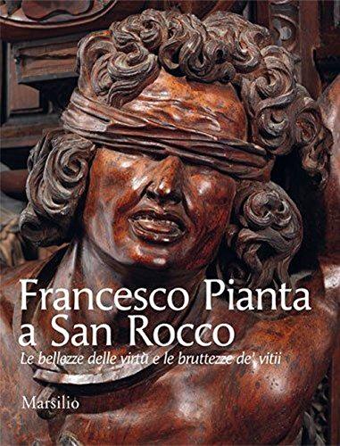 Francesco Pianta a San Rocco. Le bellezze delle virtù e le bruttezze de' vitii. Ediz. illustrata por Chiara Romanelli