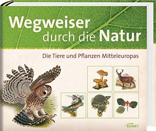 Preisvergleich Produktbild Wegweiser durch die Natur: Die Tiere und Pflanzen Mitteleuropas