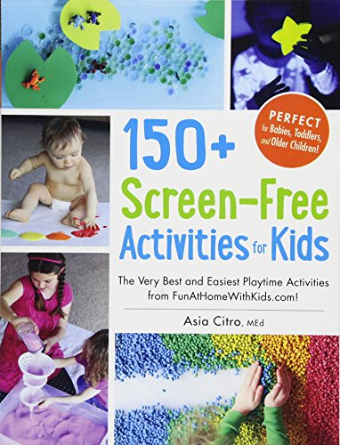 150 Screen-Free Activities for Kids: The Very Best and Easiest Playtime Activities from FunAtHomeWithKids.com!